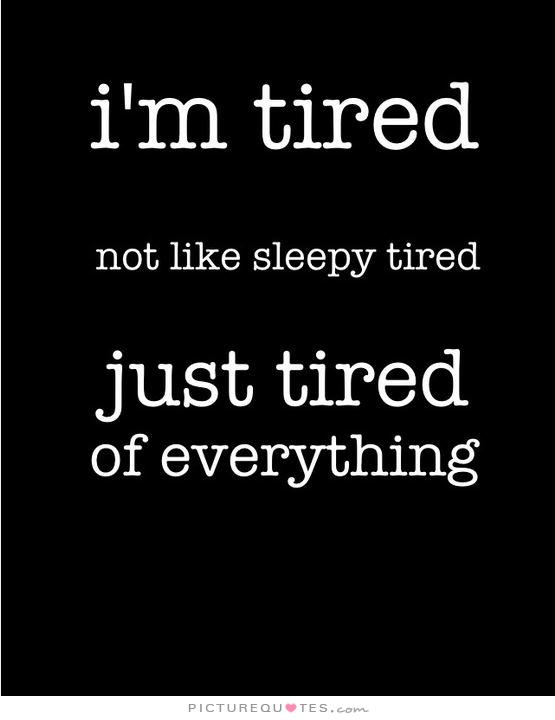 Im So Tired Funny Quotes QuotesGram