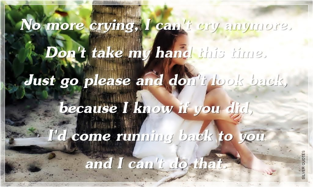 Quotes About Wanting To Cry No Crying Quote...