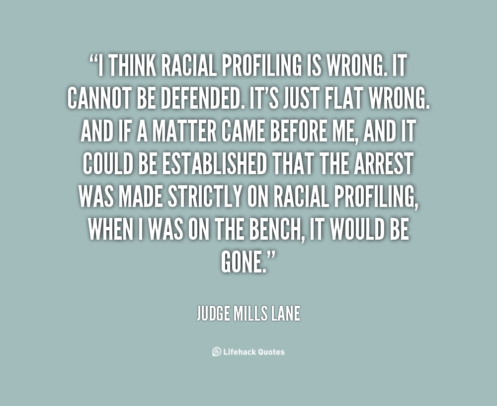 "racial profiling is wrong essays Free essay: american civil liberties union defines racial profiling as "" discriminatory practice by law enforcement officials of targeting individuals for."
