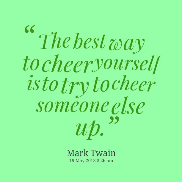 Quotes To Cheer People Up. QuotesGram Quotes To Cheer Someone Up