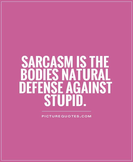 Quotes About Being Sarcastic: Quotes Against Sarcasm. QuotesGram