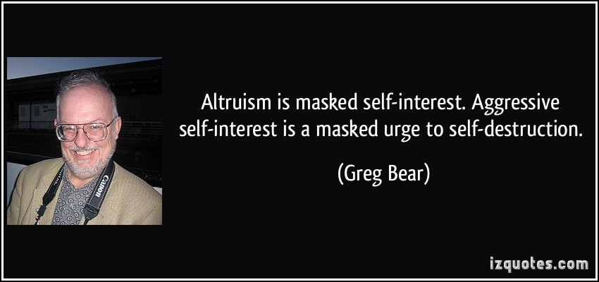 human nature self interest altruism Human nature: self-interest vs altruism a debate encompassing human nature has carried on for centuries, and philosophers throughout history have provided a vast inventory of explanations they deem to be sufficient in understanding the perplex idea of human nature.