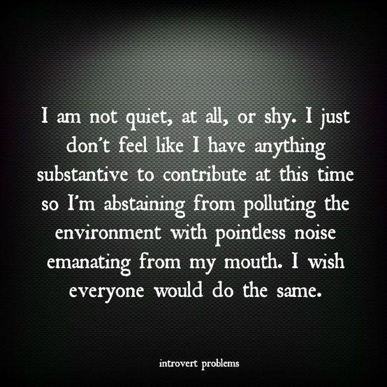 Funny Introvert Quotes. QuotesGram I Am Quiet Quotes