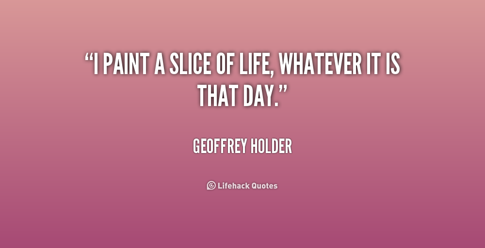 Slice Of Life Quote: Geoffrey Holder Quotes. QuotesGram