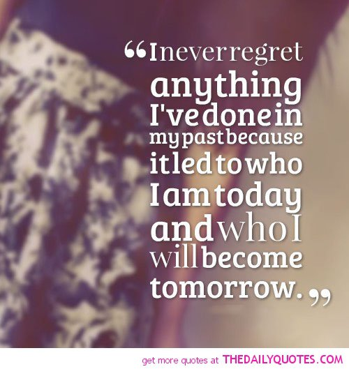 46 Famous No Regret Quotes And Sayings: Dont Regret Anything Quotes. QuotesGram