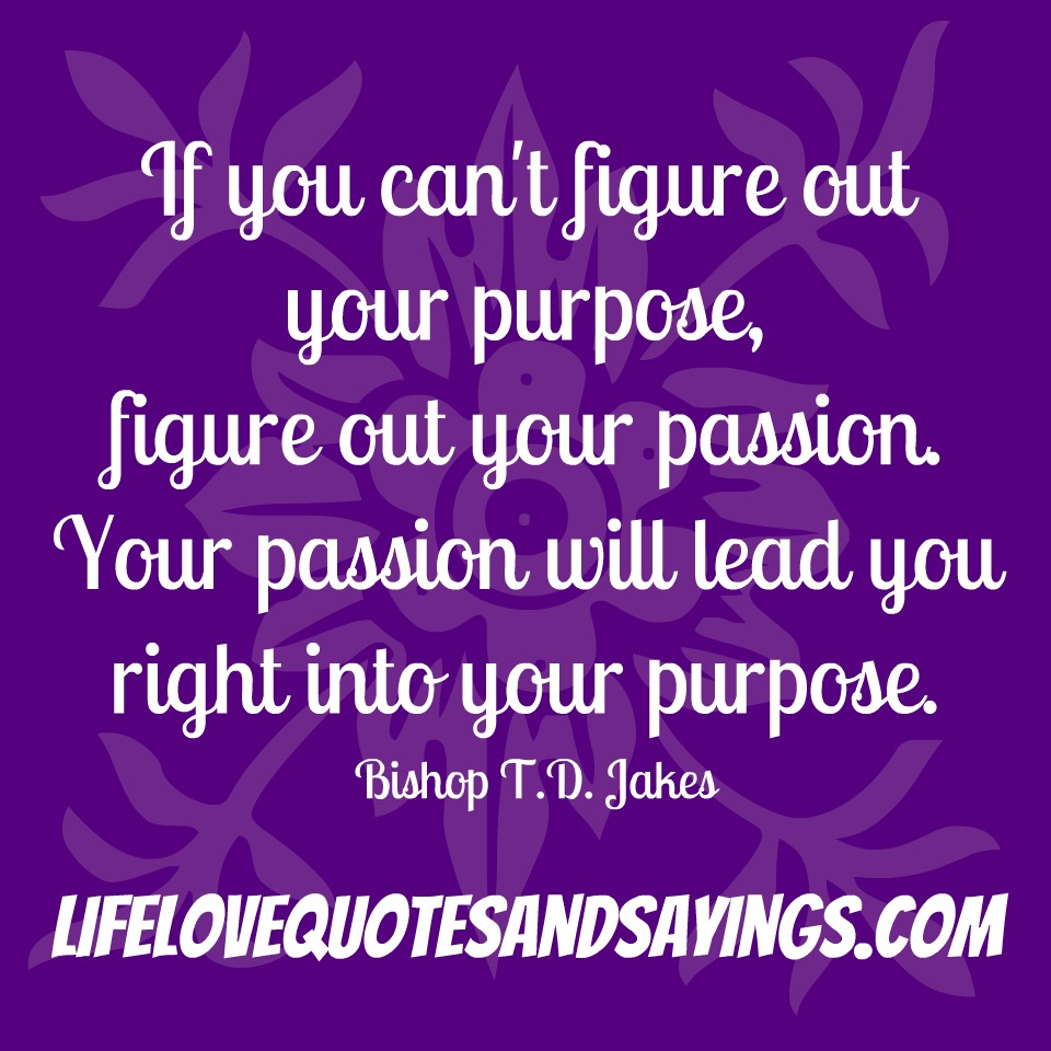 Td Jakes Quotes On Life: Passion And Purpose Quotes. QuotesGram