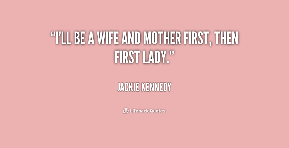 Wifes Saying On Mothers Day Sayings: Jackie Kennedy Quotes About Motherhood. QuotesGram
