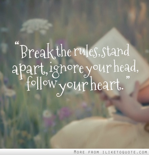 Follow Heart Or Mind Quotes: Follow The Rules Quotes. QuotesGram
