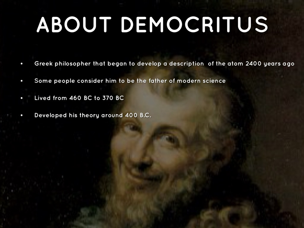 the life and works of democritus An extract from aristotle's work on democritus will if the body were to take the soul to court for the pains and sufferings it had endured throughout its life.