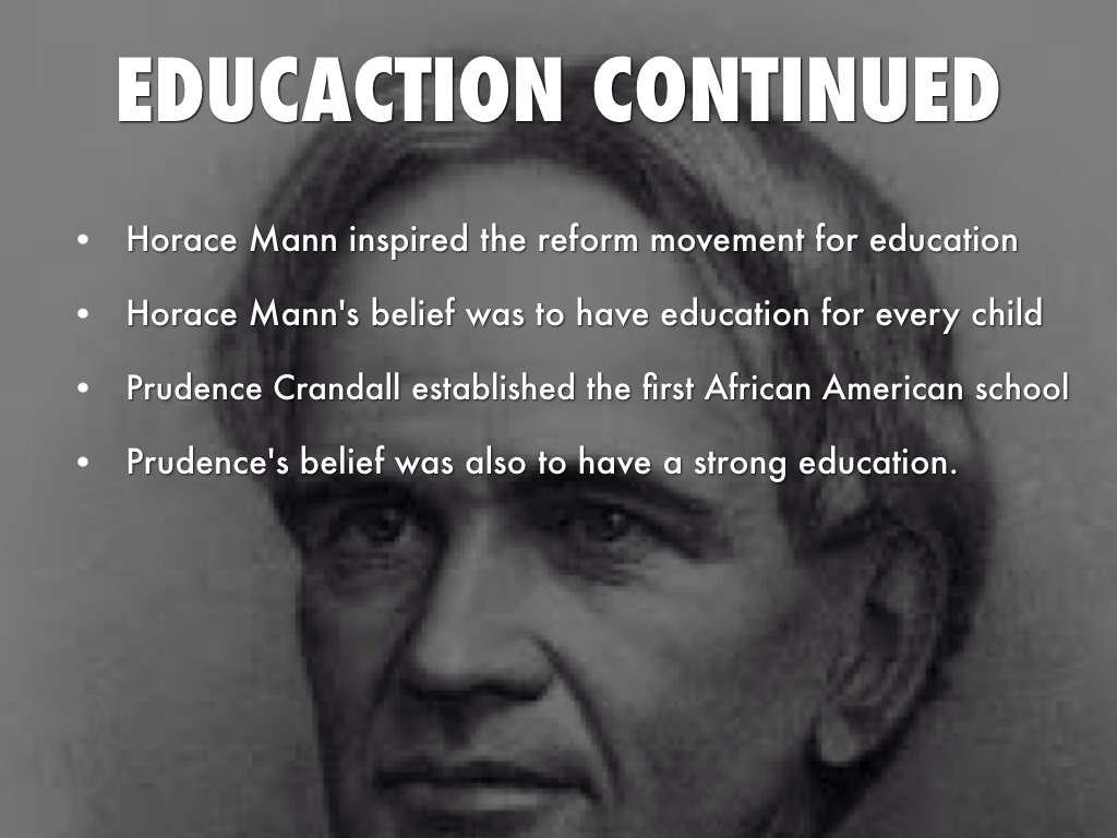 "horace mann education reform Horace mann and the creation of the common school by graham warder horace mann pioneer of common education horace mann (1796-1859), ""the father of the common school movement,"" was the foremost proponent of education reform in antebellum america."