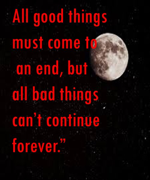 Quotes About Bad Things: Friend Quotes Good Things Must Come To An End. QuotesGram