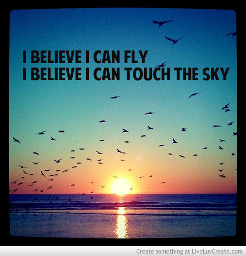 I Believe Quotes And Sayings Quotesgram: I Believe I Can Fly Quotes. QuotesGram