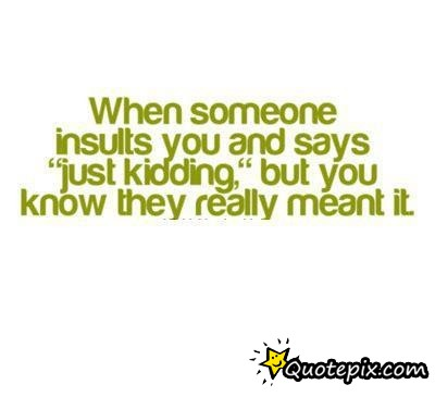 Why someone insults you