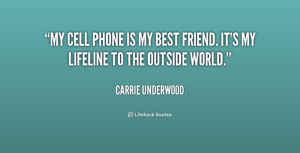 https://cdn.quotesgram.com/img/34/29/267287037-quote-Carrie-Underwood-my-cell-phone-is-my-best-friend-251689.png