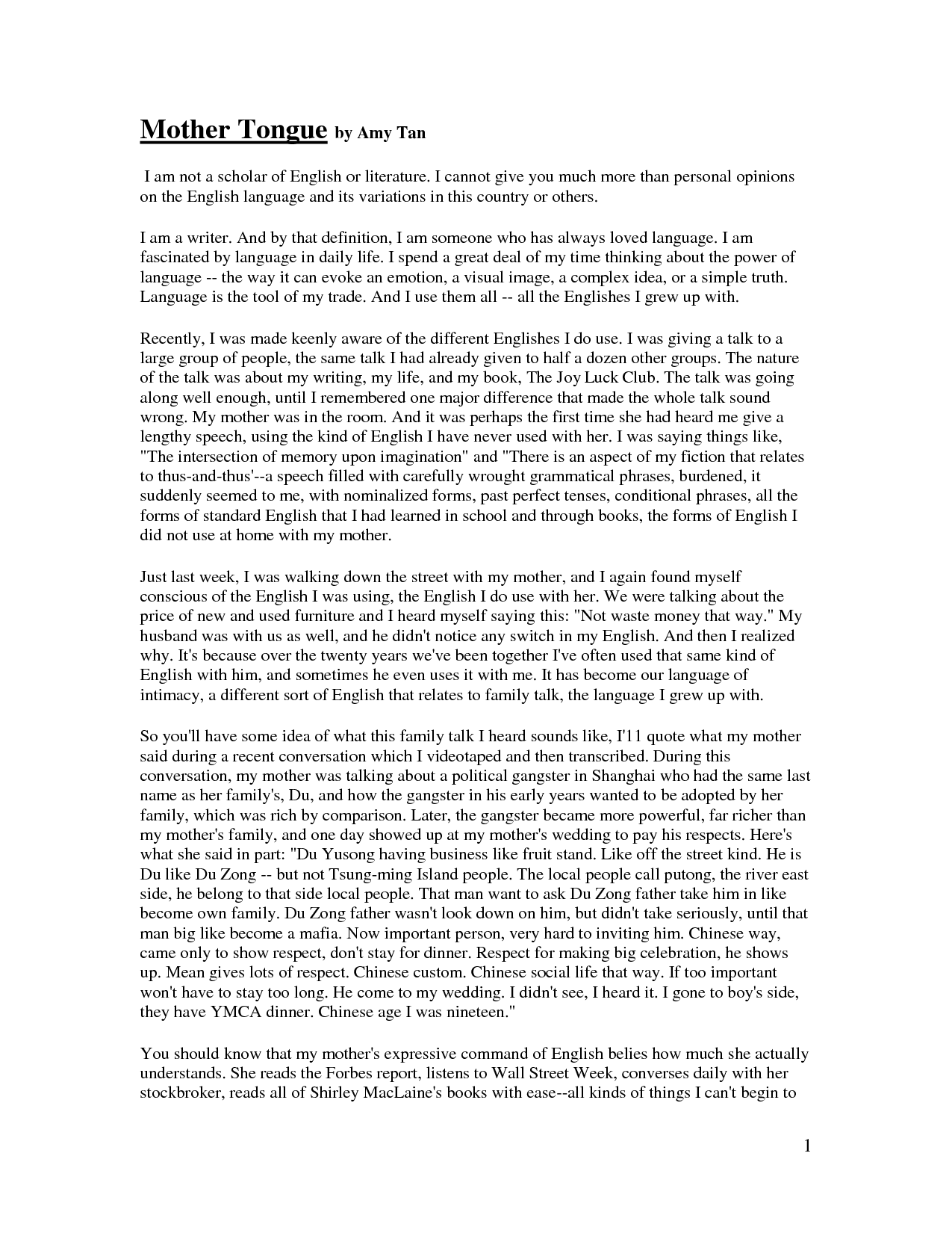 an essay on mother tongue I enjoyed reading mother tongue by amy tan i thought by just reading the first paragraph that i was able to make a strong connection with amy tan and her essay  throughout most of my life, my great grandparents were around both of them were right off the boat from sicily, italy you could say.