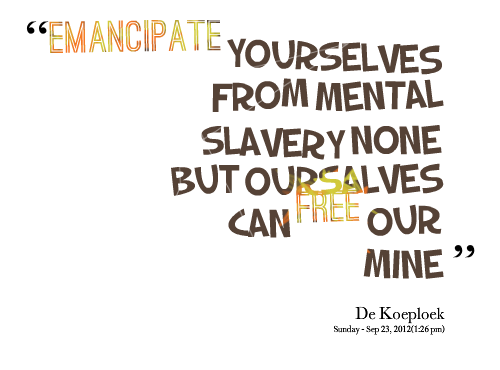 mental slavery and physical slavery Hyacinth was the name given to my forefathers by their slave owner, then bowing under western supremacy my parents called me brigette  7 ways to emancipate yourself from mental slavery .