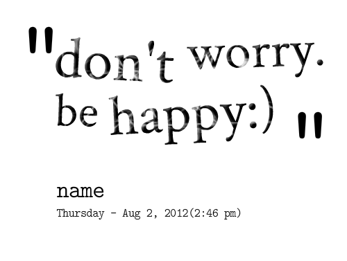 dont worry be happy quotes - photo #10