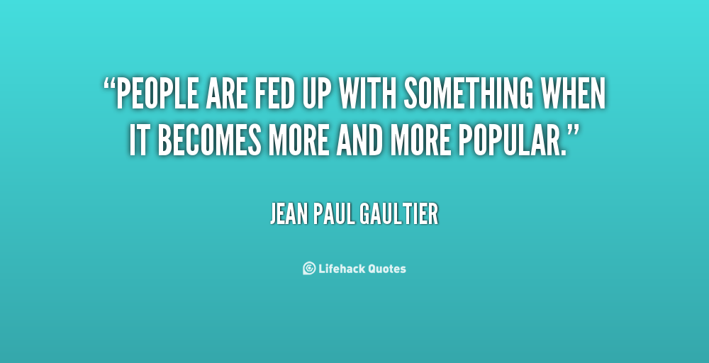Quotes About Being Fed Up With People Quotesgram