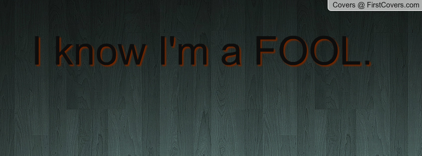 Im A Fool Quotes. QuotesGram