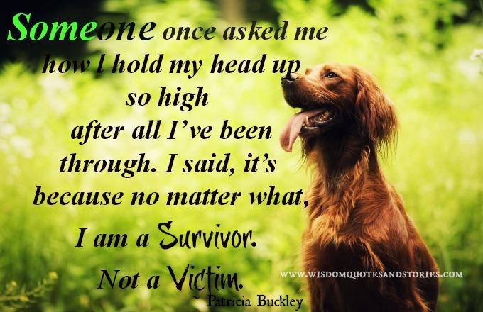 I Am A Survivor Not A Victim Quotes. QuotesGram