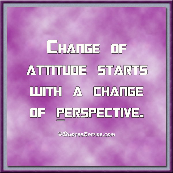 Change Your Attitude Quotes: Perspective Quotes. QuotesGram