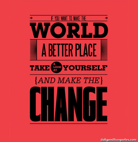 Quotes About Change For The Better: Making The World A Better Place Quotes. QuotesGram