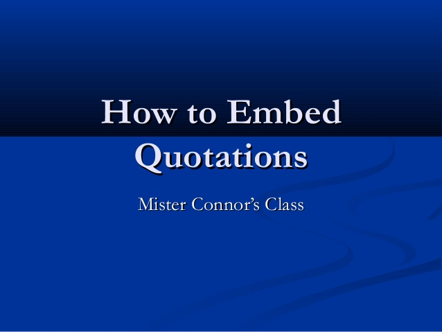 embedded quotes essays I'm doing an essay on native american literature  how do i embed quotes in an essay  is this correct use punctuation in an embedded quote.