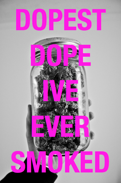 Bad bitches dope weed quotes quotesgram - Dope quotes tumblr ...
