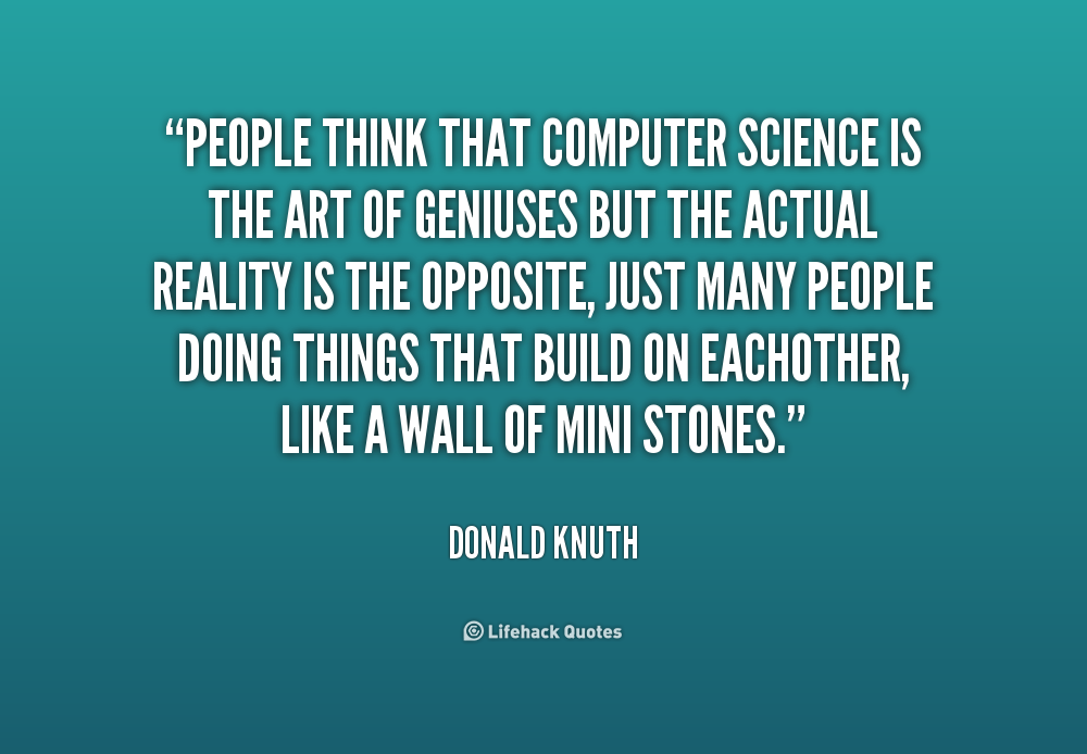 People Think That Computer Science Is The Art Of Geniuses: Donald Knuth Quotes. QuotesGram