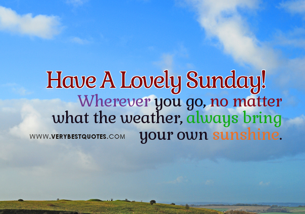 have a great sunday quotes quotesgram
