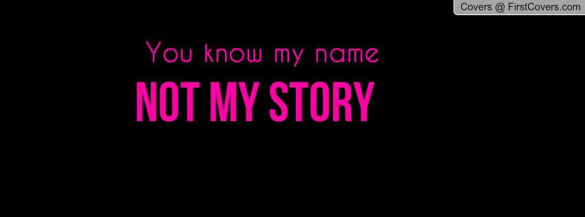 You Might Know My Name Not My Story Quotes. QuotesGram