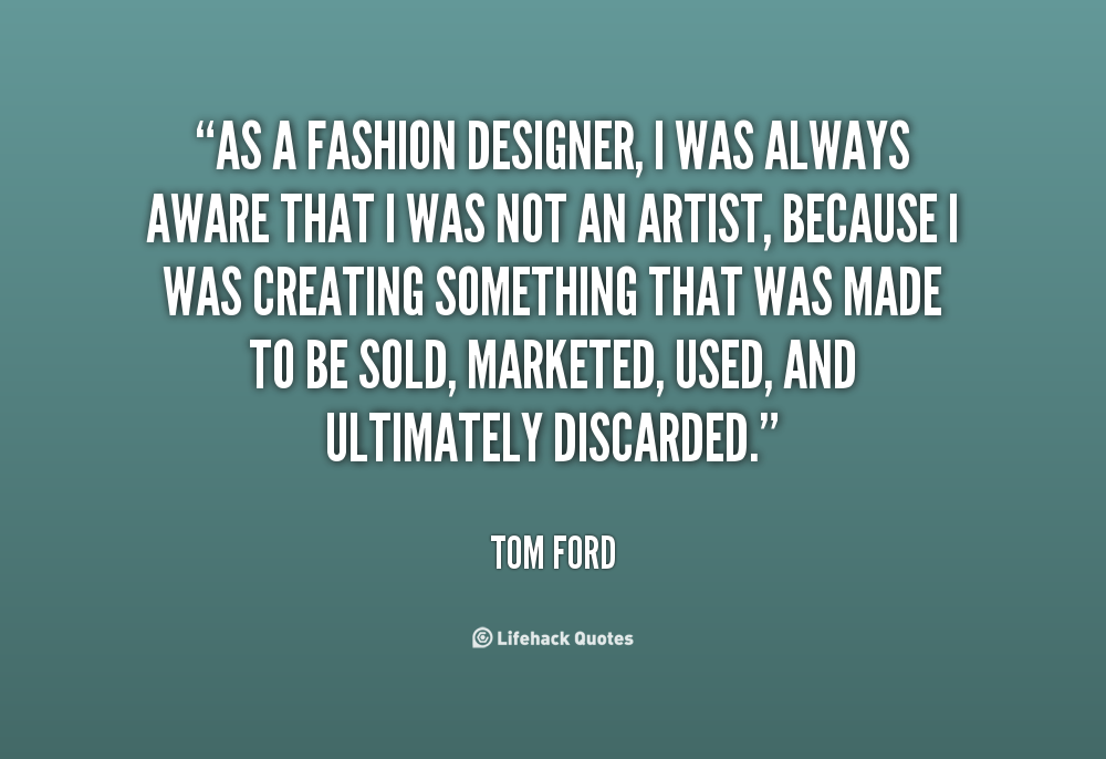 Fashion designer quotes and sayings quotesgram for To be a fashion designer