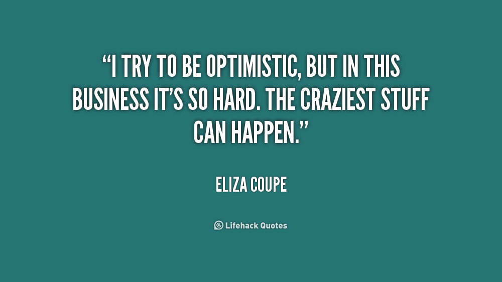 being optimistic However, it's possible to be unrealistically optimistic which isn't a good thing and  it's certainly not helpful to put a positive spin on everything or pretend that.