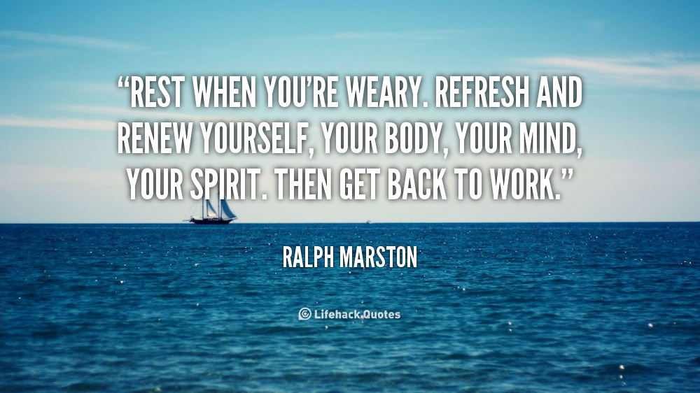 Quotes For The Weary Rest Quotesgram: Ralph Marston Quotes. QuotesGram