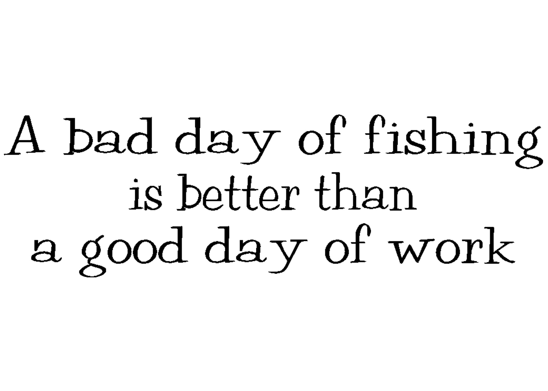 Fish for the workplace quotes quotesgram for Is it a good day to fish