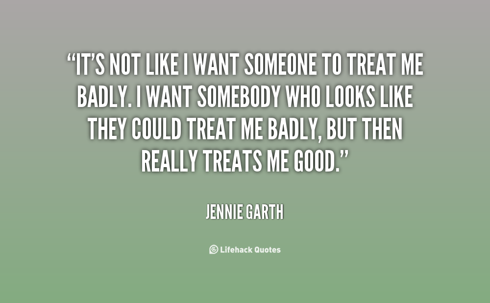 Treat Me Like Somebody Quotes. QuotesGram