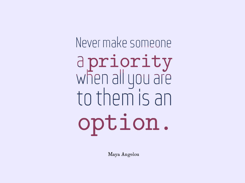 Quotes On Being Someones Priority Quotesgram: Maya Angelou Quotes About Priority. QuotesGram