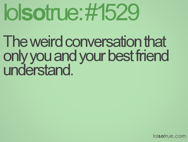 Best Friend Weird Quotes: Cheesy Best Friend Quotes. QuotesGram