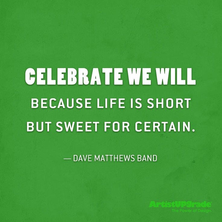 Quotes To Celebrate Life: Dave Matthews Band Celebrate Quotes. QuotesGram