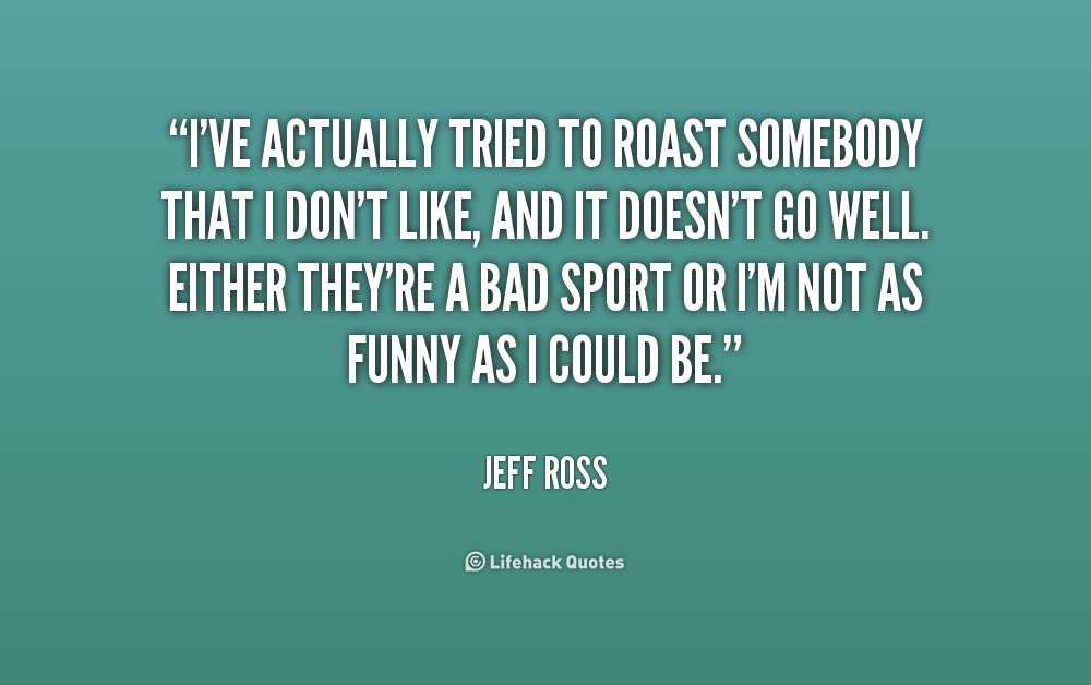 Roast Quotes Quotesgram