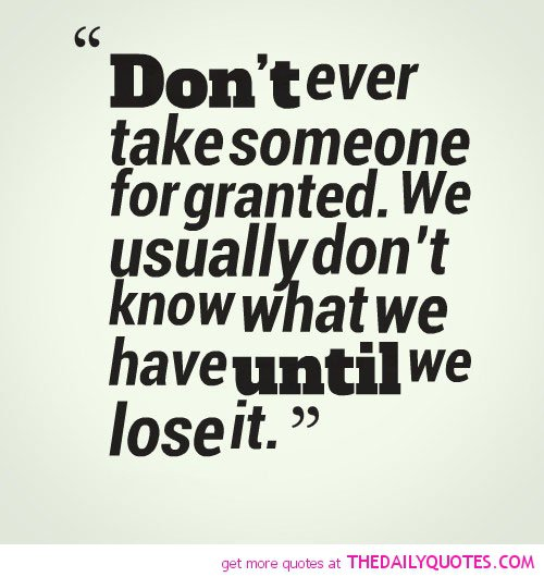 Quotes On Friends Taking You For Granted : Quotes about taking people for granted quotesgram