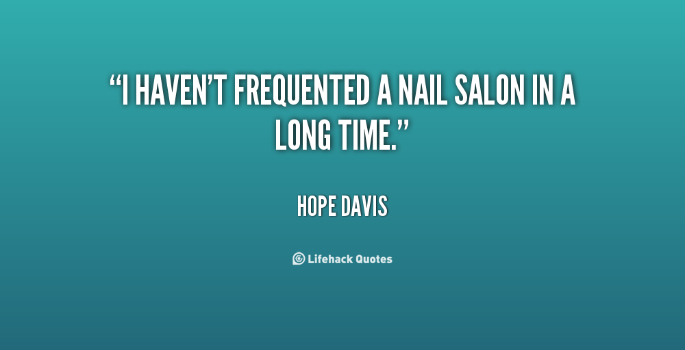 Nail salon quotes inspirational quotesgram for Salon quotes of the day