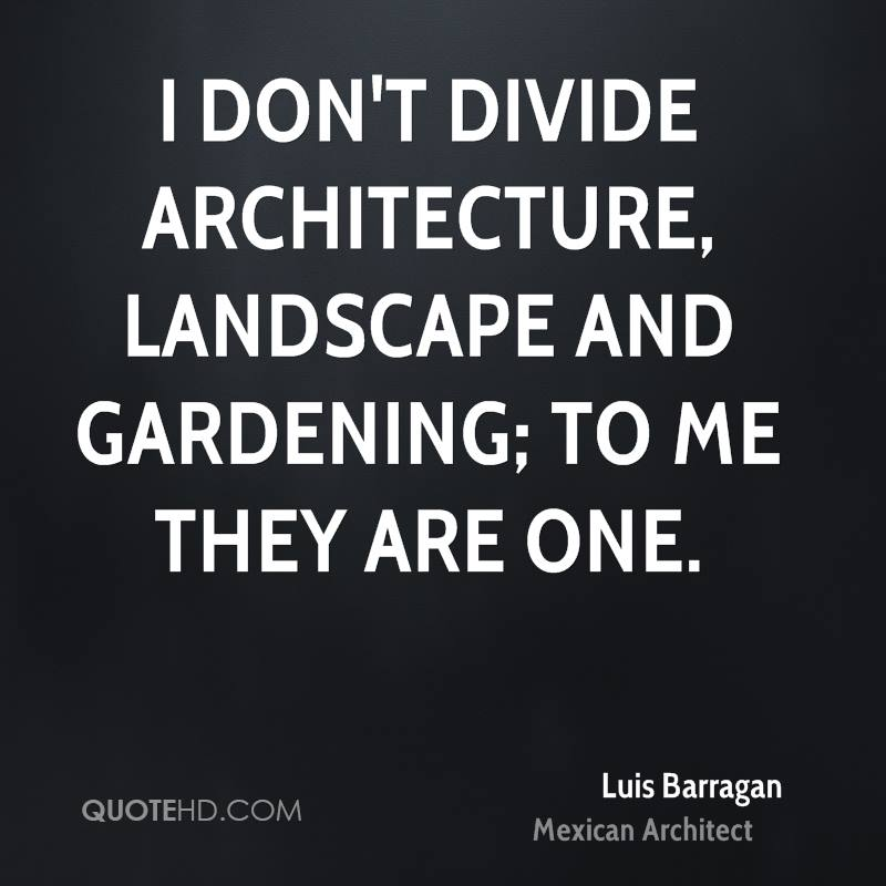 Quotes about architecture and design quotesgram for Landscape design quotes