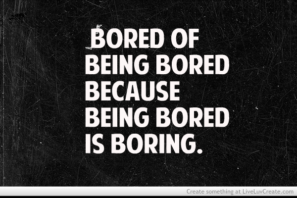 This Is So Boring Quotes: Quotes About Being Bored. QuotesGram