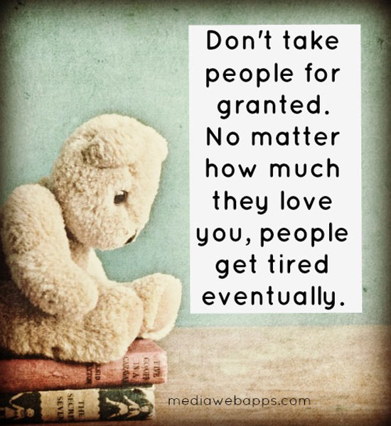 Quotes On Friends Taking You For Granted : Dont take people for granted quotes quotesgram