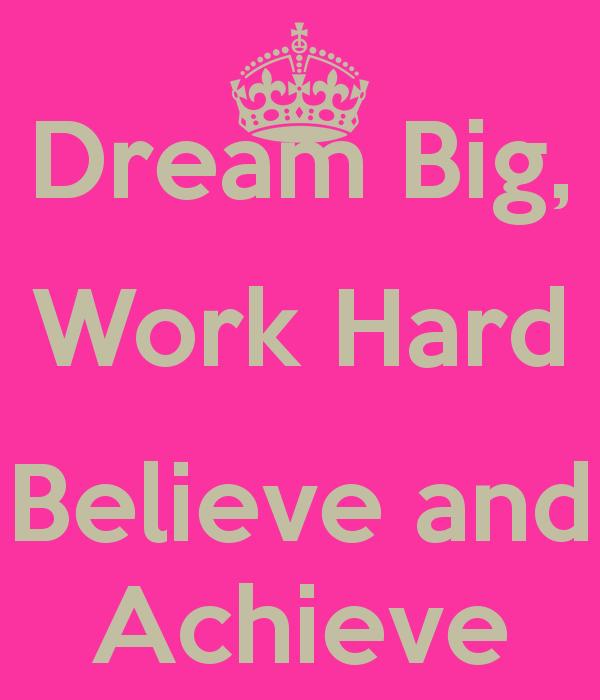 Quotes Working Hard Achieve Goals: Dream Big Work Hard Quotes. QuotesGram