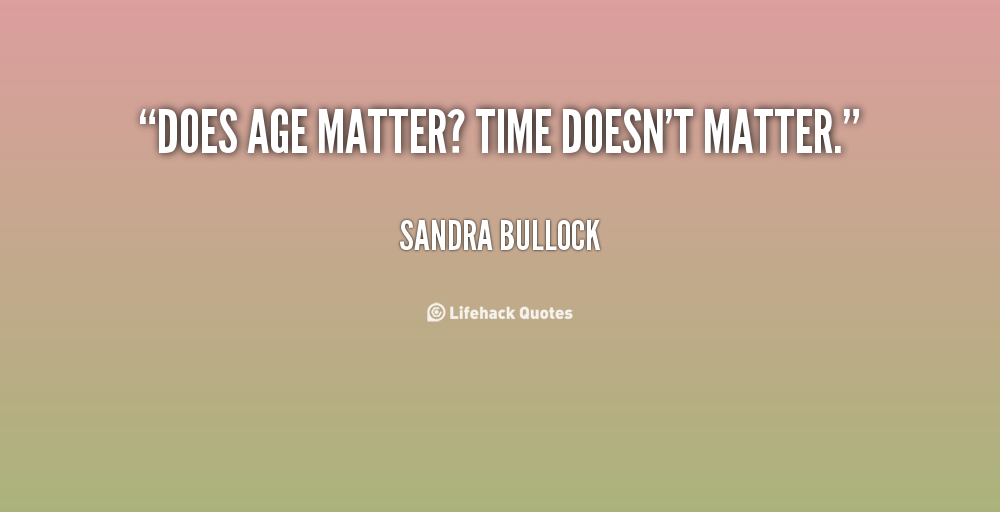 Age And Maturity Quotes Quotesgram: Age Doesnt Matter Love Quotes. QuotesGram