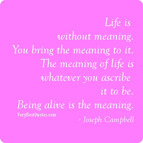What Is The Meaning Of Life Quotes: Famous Quotes And Meanings. QuotesGram