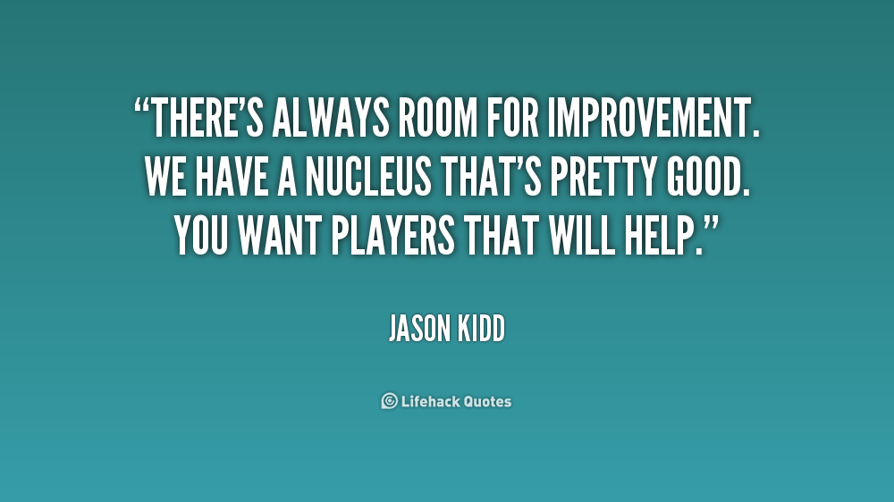 There S Always Room For Improvement Quote
