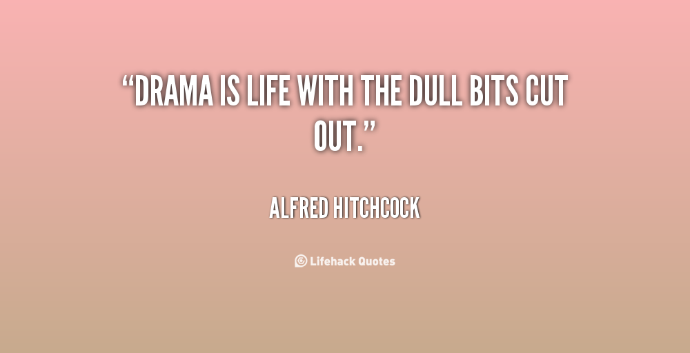 Drama Quotes About Life: Quotes About Drama In Life. QuotesGram